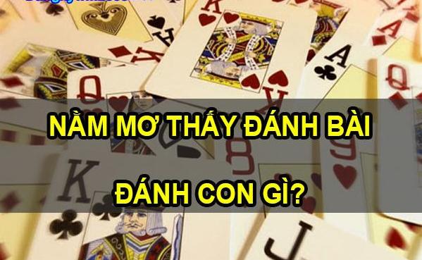 Mơ đánh bài số mấy ? Mơ đánh bài là điềm báo gì?
