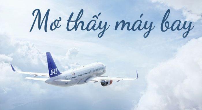 Mơ thấy máy bay số mấy đánh con gì? Nằm mơ thấy máy bay điềm gì?