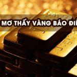 Mơ thấy vàng số mấy? đánh con gì? Giải mã giấc mơ thấy vàng đánh số mấy?