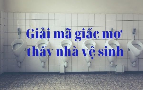 Mơ thấy nhà vệ sinh là điềm báo gì? Nằm mơ thấy nhà vệ sinh đánh con gì? số mấy?
