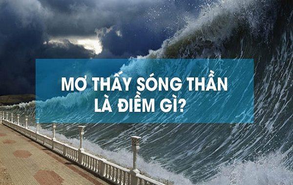 Mơ thấy sóng thần là điềm báo gì? Mơ thấy sóng thần đánh con gì? số mấy?