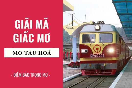 Mơ thấy tàu hỏa đánh con gì? số mấy? Nằm mơ thấy tàu hỏa điềm lành hay dữ?