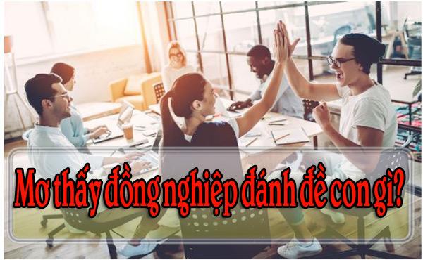 Điềm báo mơ thấy đồng nghiệp là gì? Mơ thấy đồng nghiệp đánh đề con gì?